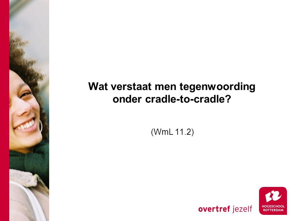 Wat verstaat men tegenwoording onder cradle-to-cradle? (WmL 11.2)