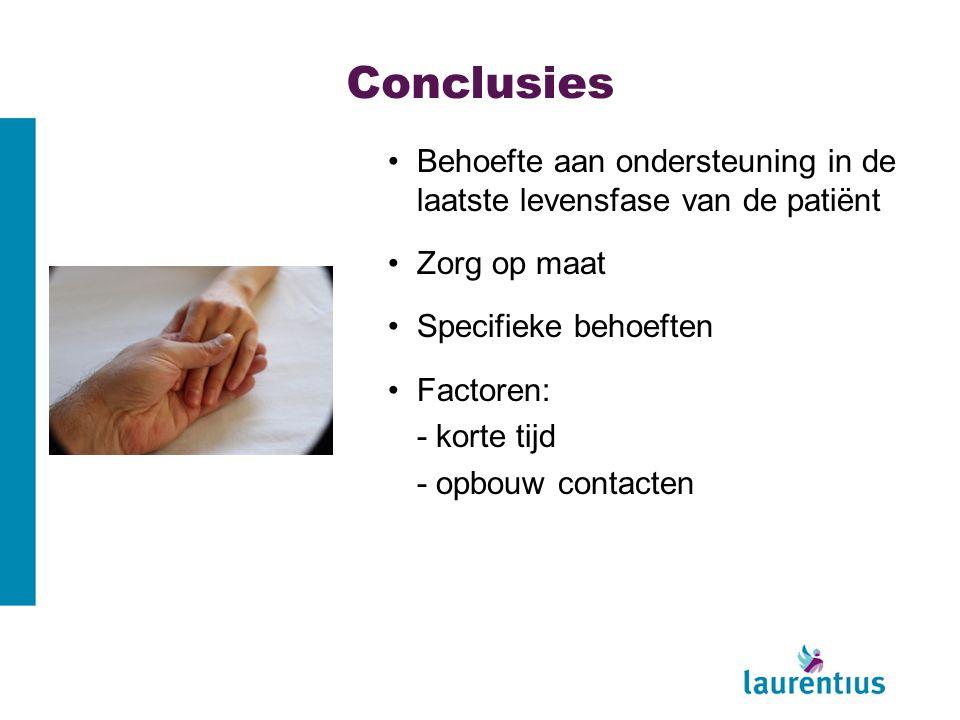 Conclusies Behoefte aan ondersteuning in de laatste levensfase van de patiënt Zorg op maat Specifieke behoeften Factoren: - korte tijd - opbouw contacten