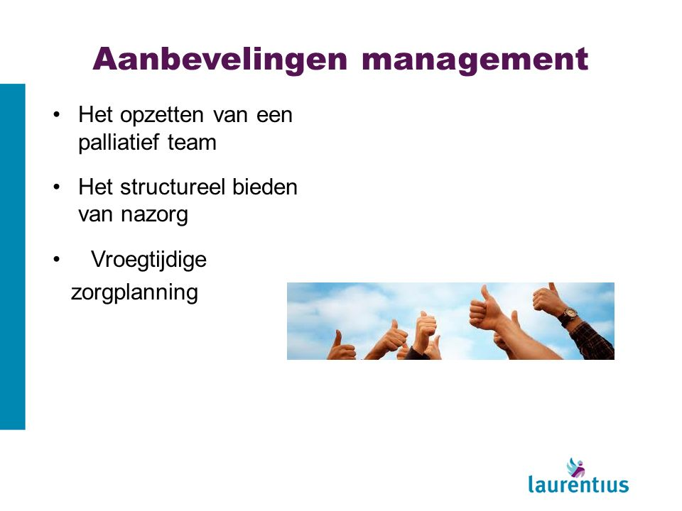 Aanbevelingen management Het opzetten van een palliatief team Het structureel bieden van nazorg Vroegtijdige zorgplanning