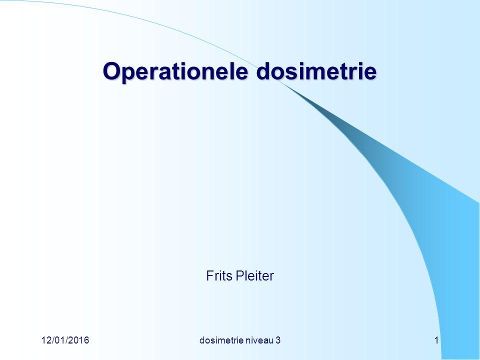 12/01/2016dosimetrie niveau 31 Operationele dosimetrie Frits Pleiter