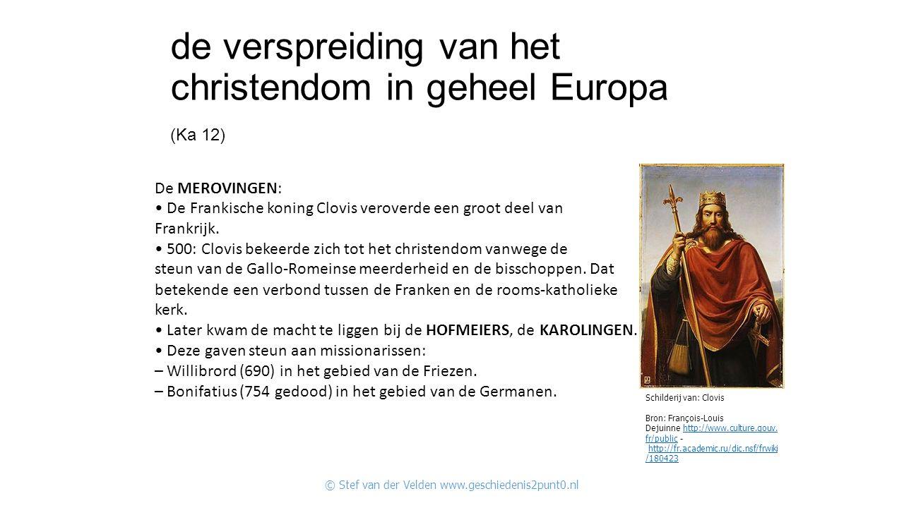de verspreiding van het christendom in geheel Europa (Ka 12) en missionarissen De MEROVINGEN: De Frankische koning Clovis veroverde een groot deel van