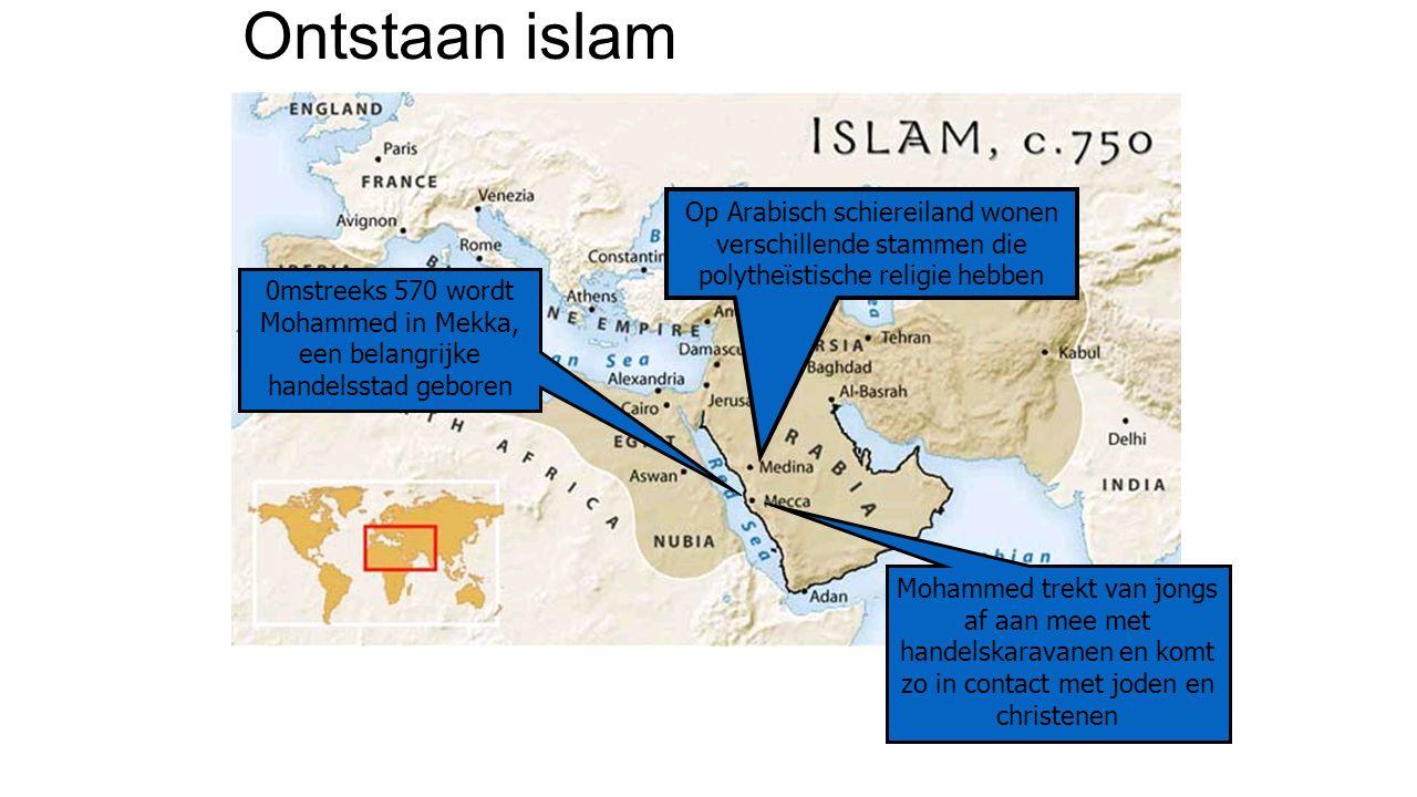 Ontstaan islam Op Arabisch schiereiland wonen verschillende stammen die polytheïstische religie hebben 0mstreeks 570 wordt Mohammed in Mekka, een bela