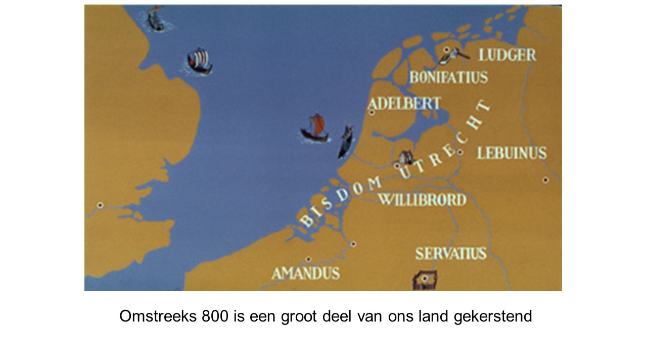 Omstreeks 800 is een groot deel van ons land gekerstend