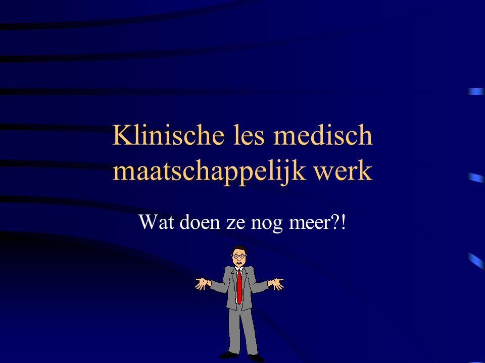 Klinische les medisch maatschappelijk werk Wat doen ze nog meer?!