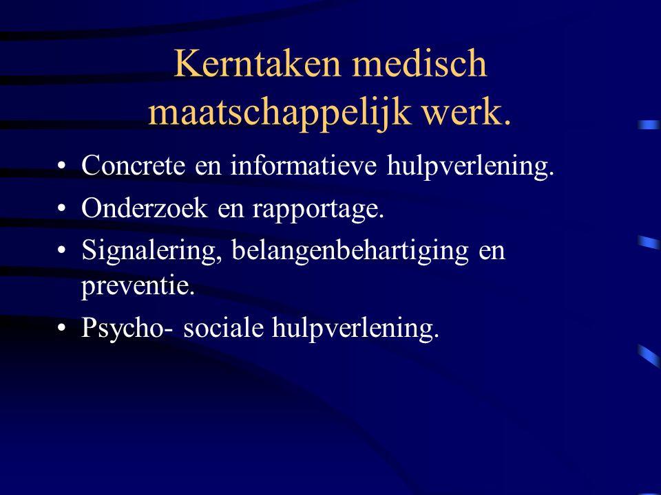 Kerntaken medisch maatschappelijk werk.Concrete en informatieve hulpverlening.