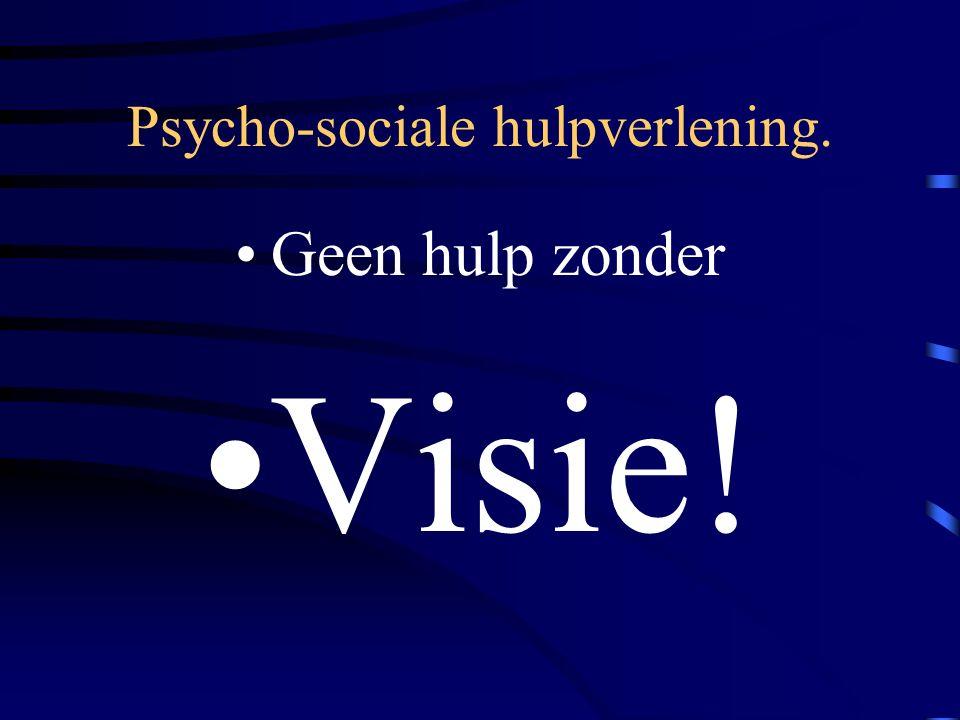 Psycho-sociale hulpverlening. Geen hulp zonder Visie!