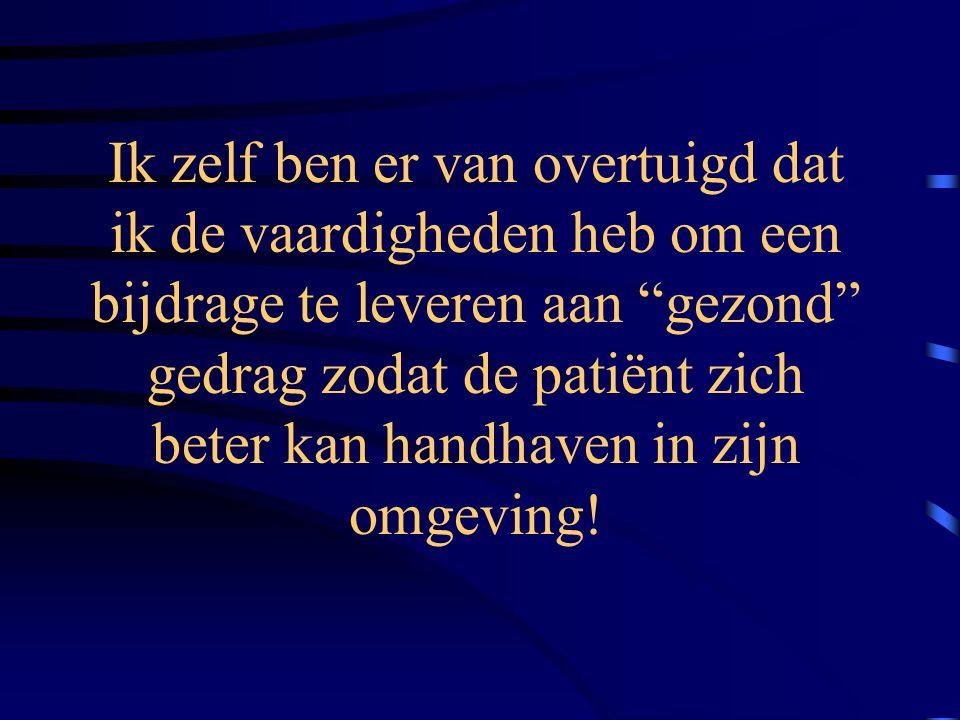Ik zelf ben er van overtuigd dat ik de vaardigheden heb om een bijdrage te leveren aan gezond gedrag zodat de patiënt zich beter kan handhaven in zijn omgeving!