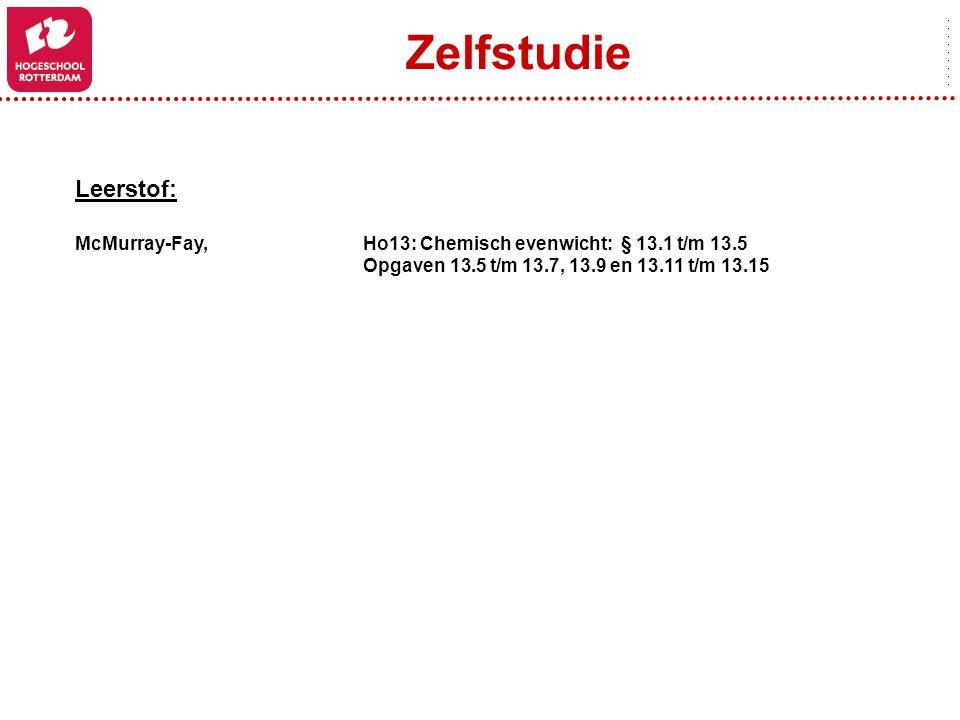 Zelfstudie Leerstof: McMurray-Fay, Ho13: Chemisch evenwicht: § 13.1 t/m 13.5 Opgaven 13.5 t/m 13.7, 13.9 en 13.11 t/m 13.15