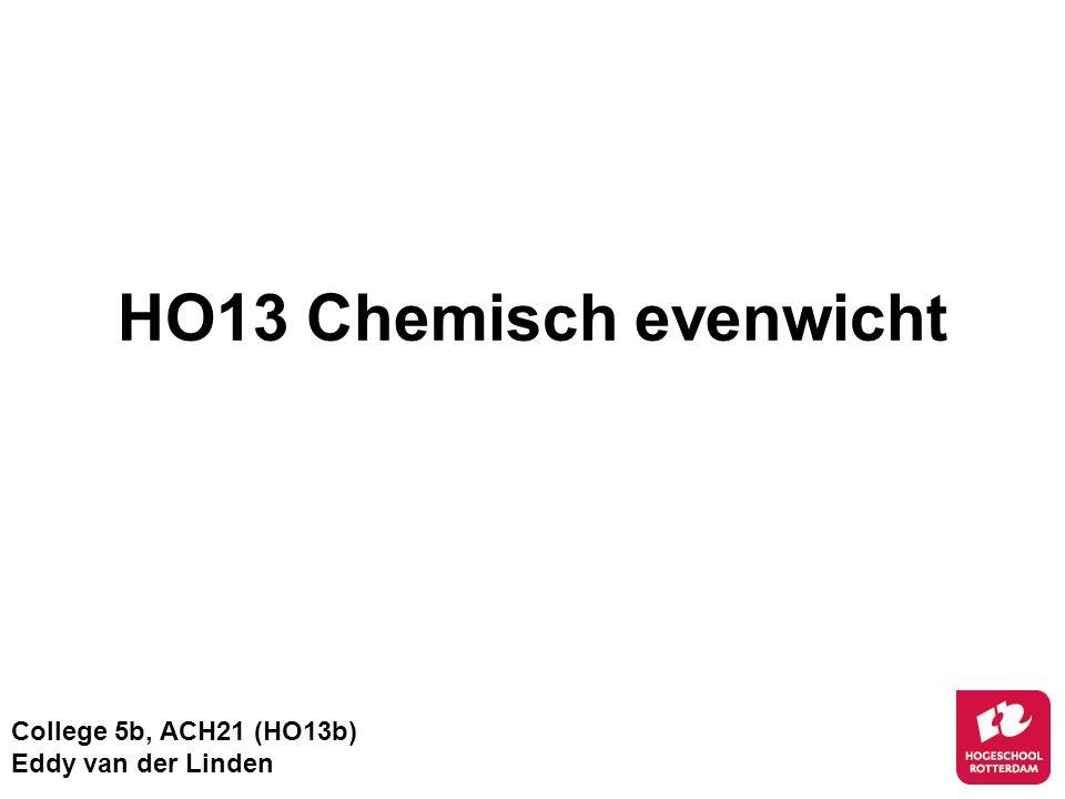 HO13 Chemisch evenwicht College 5b, ACH21 (HO13b) Eddy van der Linden