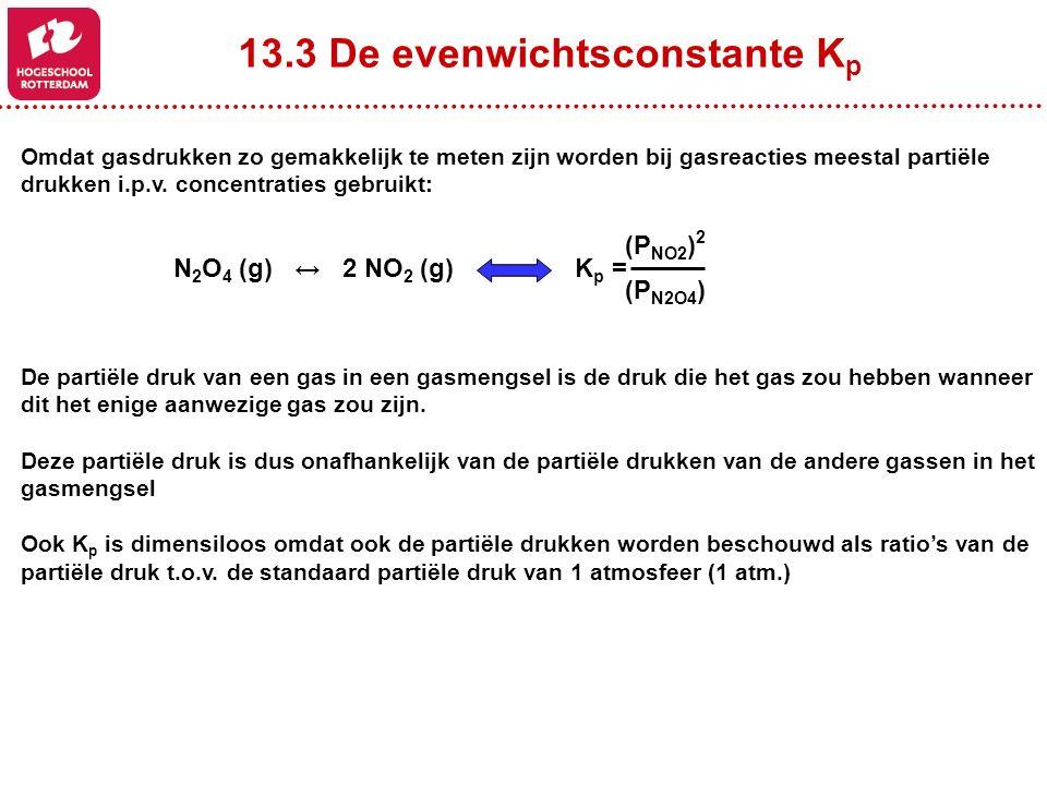 13.3 De evenwichtsconstante K p Omdat gasdrukken zo gemakkelijk te meten zijn worden bij gasreacties meestal partiële drukken i.p.v.