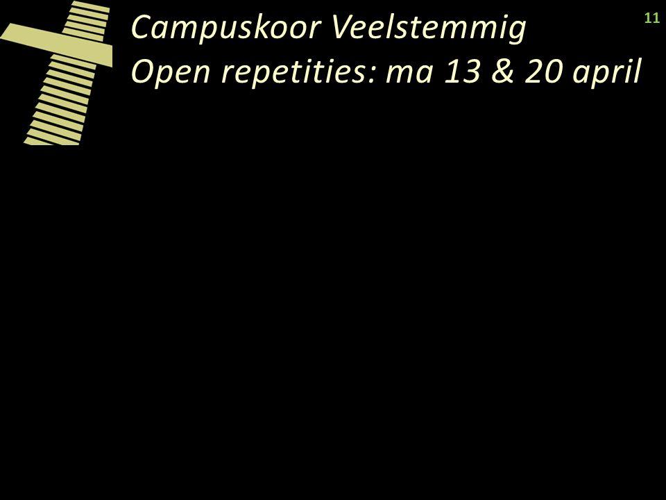 Campuskoor Veelstemmig Open repetities: ma 13 & 20 april 11