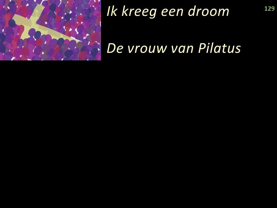 Ik kreeg een droom De vrouw van Pilatus 129