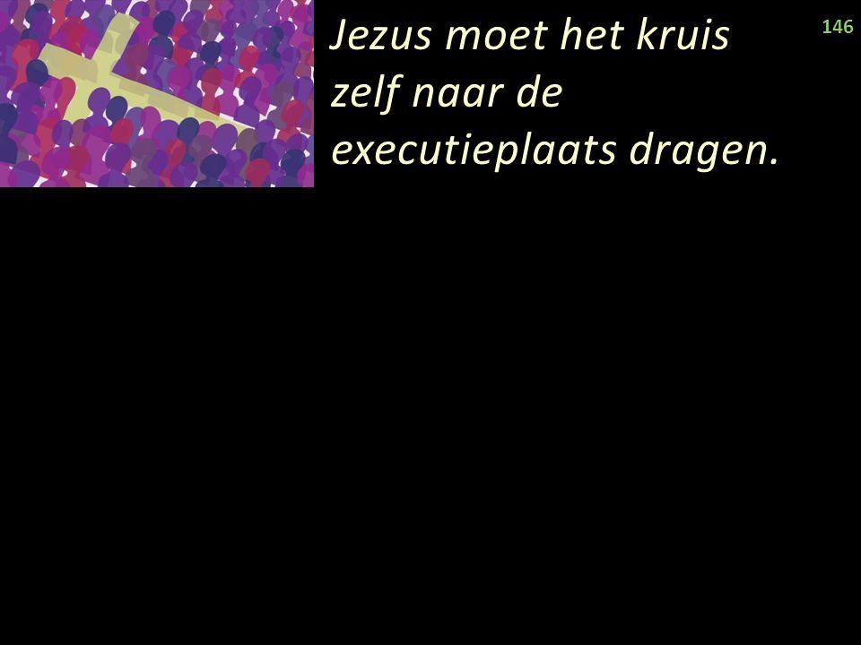 Jezus moet het kruis zelf naar de executieplaats dragen. 146