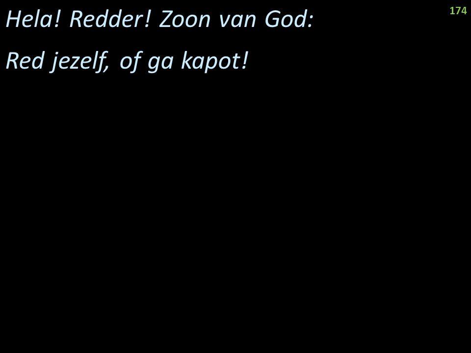 Hela! Redder! Zoon van God: Red jezelf, of ga kapot! 174