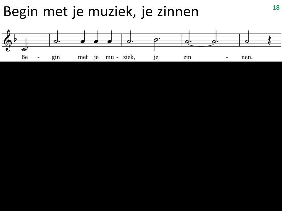 Begin met je muziek, je zinnen 18