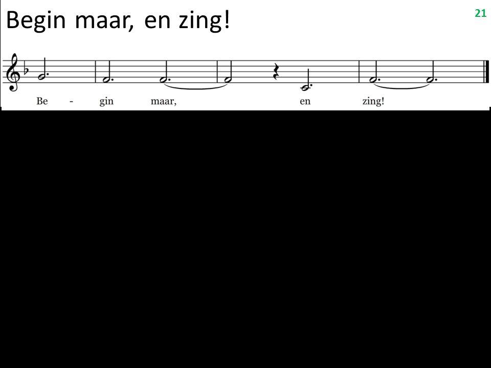 Begin maar, en zing! 21