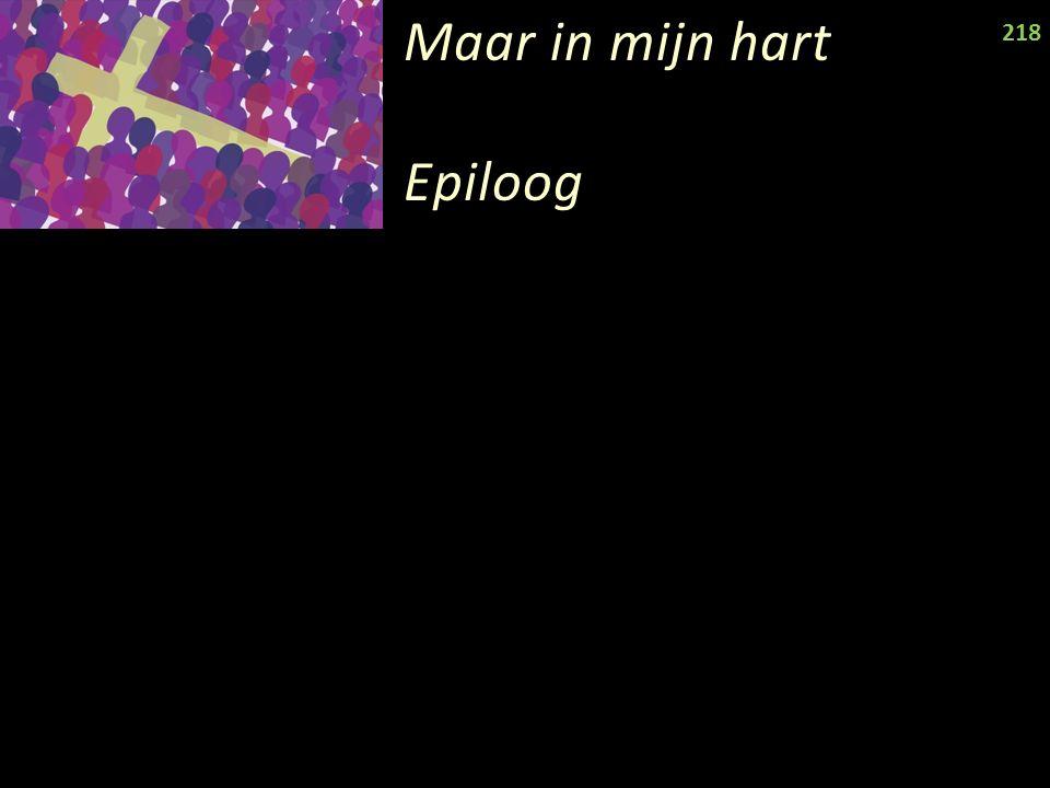 Maar in mijn hart Epiloog 218