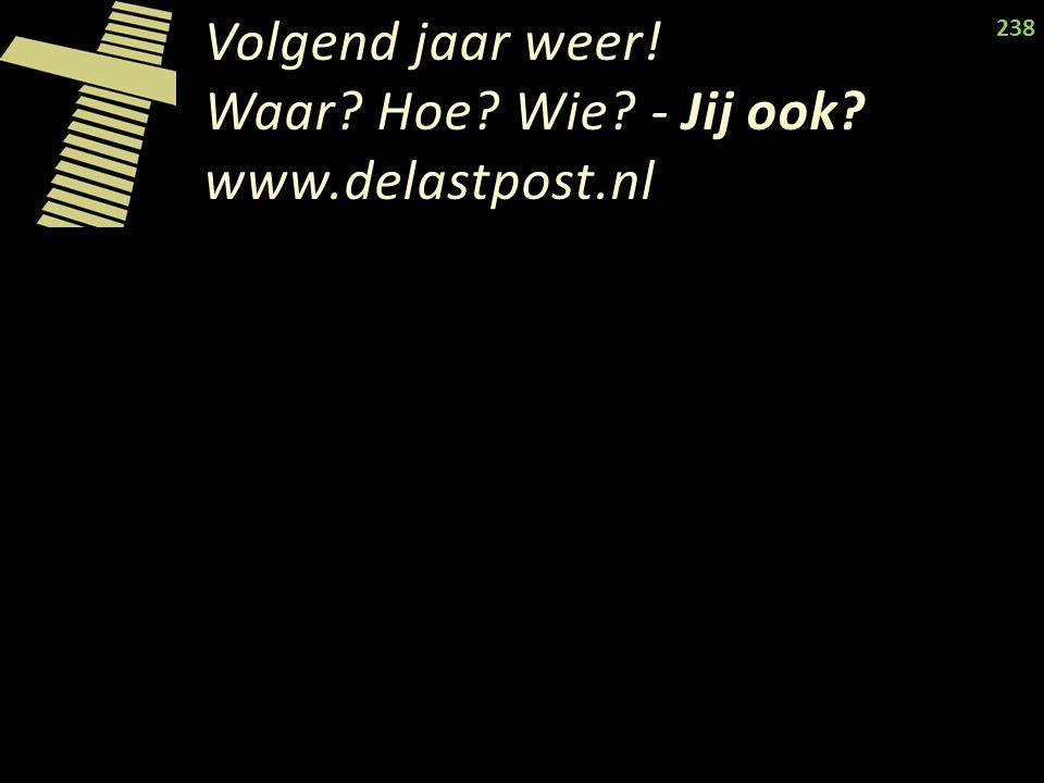 Volgend jaar weer! Waar Hoe Wie - Jij ook www.delastpost.nl 238