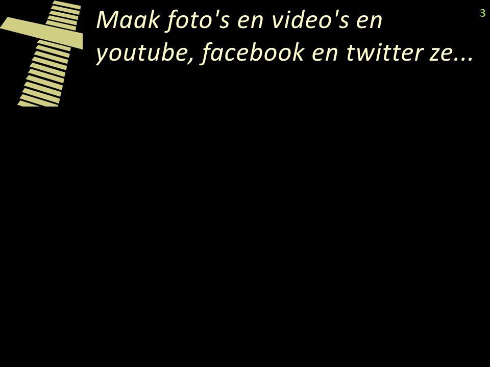 Maak foto's en video's en youtube, facebook en twitter ze... 3