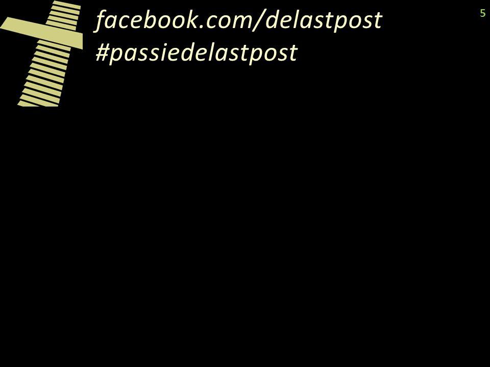 facebook.com/delastpost #passiedelastpost 5