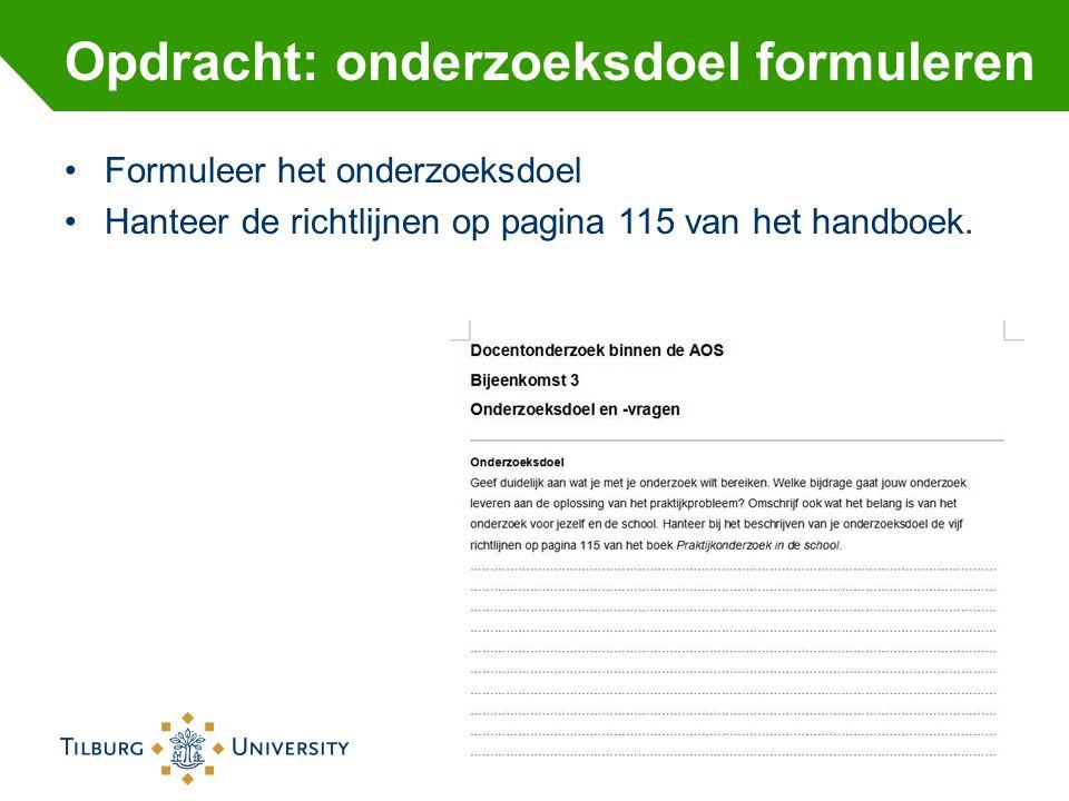 Formuleer het onderzoeksdoel Hanteer de richtlijnen op pagina 115 van het handboek. Opdracht: onderzoeksdoel formuleren