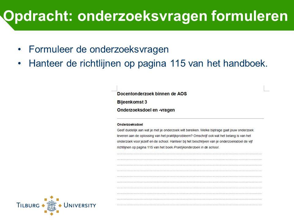 Formuleer de onderzoeksvragen Hanteer de richtlijnen op pagina 115 van het handboek. Opdracht: onderzoeksvragen formuleren