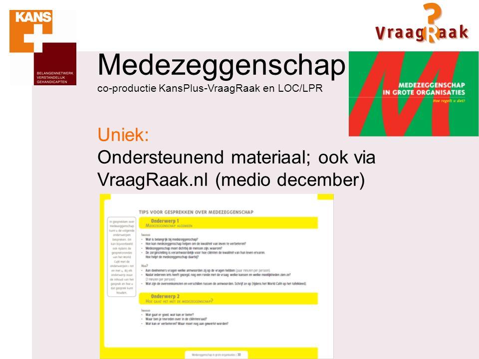 Medezeggenschap co-productie KansPlus-VraagRaak en LOC/LPR Uniek: Ondersteunend materiaal; ook via VraagRaak.nl (medio december)