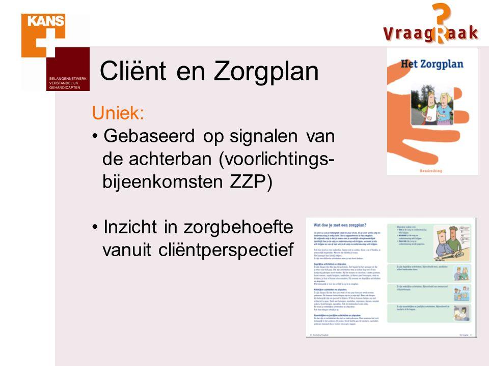 Uniek: Gebaseerd op signalen van de achterban (voorlichtings- bijeenkomsten ZZP) Inzicht in zorgbehoefte vanuit cliëntperspectief