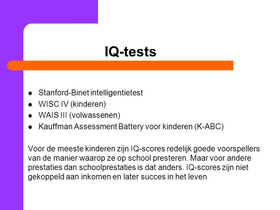 IQ-tests Stanford-Binet intelligentietest WISC IV (kinderen) WAIS III (volwassenen) Kauffman Assessment Battery voor kinderen (K-ABC) Voor de meeste k