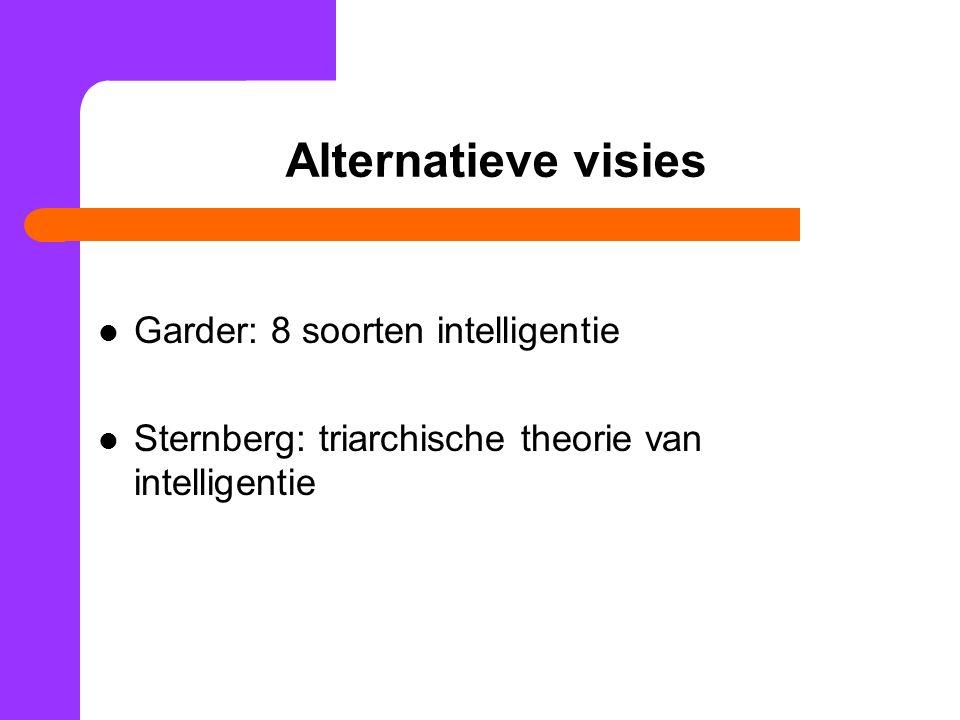 Alternatieve visies Garder: 8 soorten intelligentie Sternberg: triarchische theorie van intelligentie