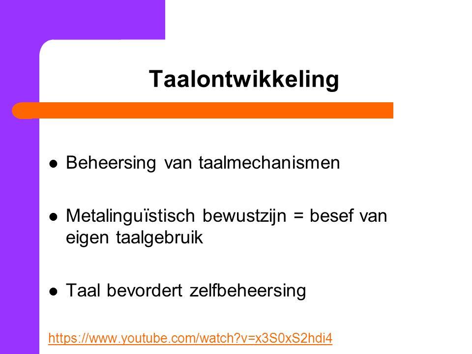 Taalontwikkeling Beheersing van taalmechanismen Metalinguïstisch bewustzijn = besef van eigen taalgebruik Taal bevordert zelfbeheersing https://www.yo