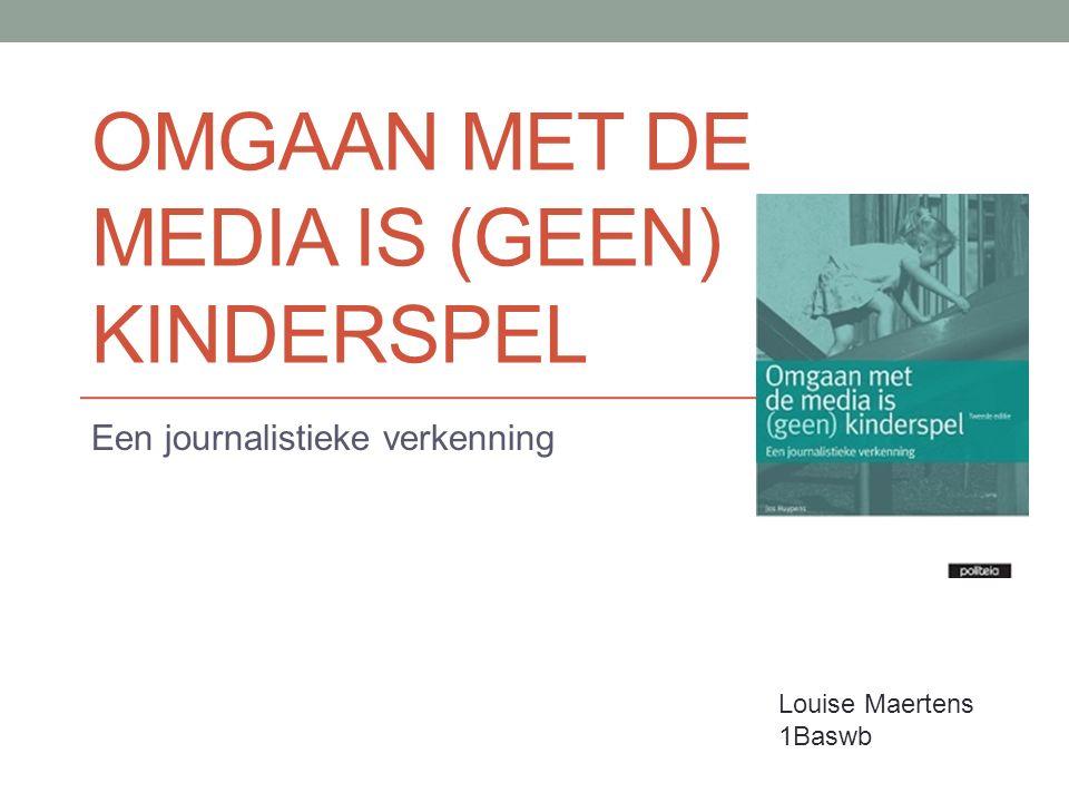OMGAAN MET DE MEDIA IS (GEEN) KINDERSPEL Een journalistieke verkenning Louise Maertens 1Baswb