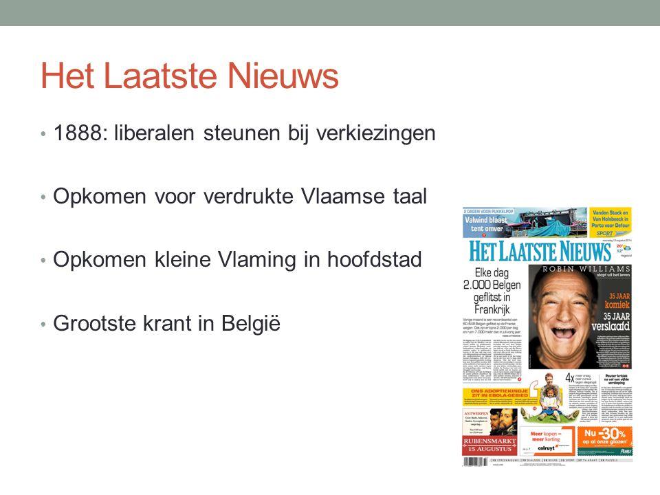 Het Laatste Nieuws 1888: liberalen steunen bij verkiezingen Opkomen voor verdrukte Vlaamse taal Opkomen kleine Vlaming in hoofdstad Grootste krant in België