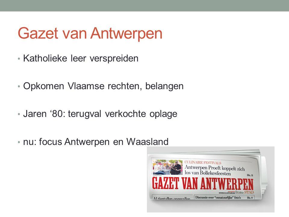 Gazet van Antwerpen Katholieke leer verspreiden Opkomen Vlaamse rechten, belangen Jaren '80: terugval verkochte oplage nu: focus Antwerpen en Waasland