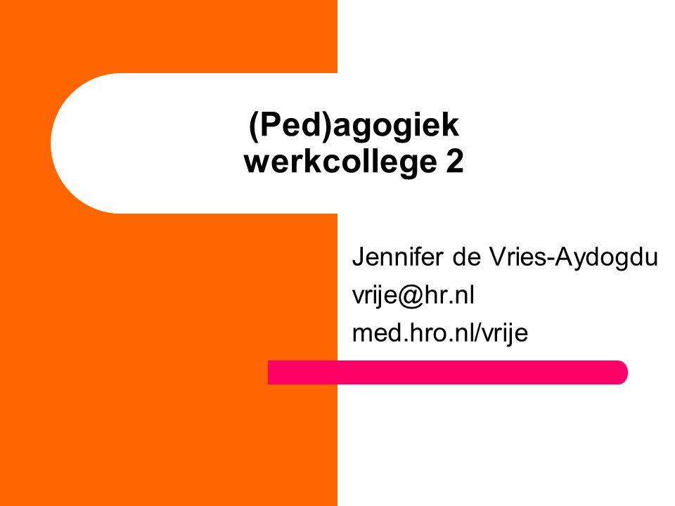 (Ped)agogiek werkcollege 2 Jennifer de Vries-Aydogdu vrije@hr.nl med.hro.nl/vrije