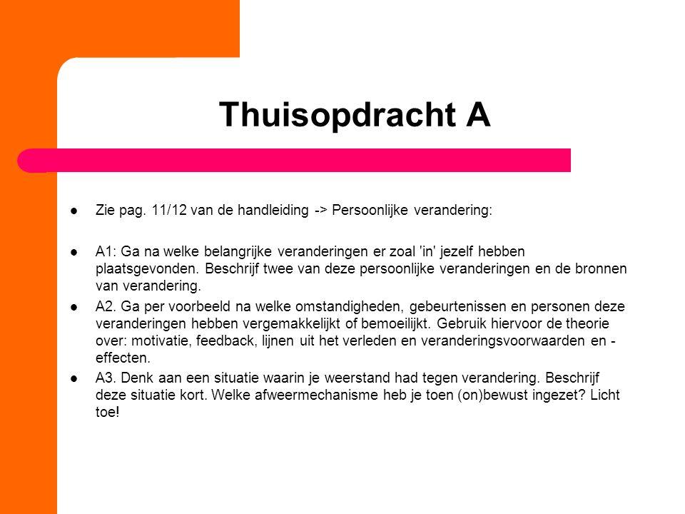 Thuisopdracht A Zie pag. 11/12 van de handleiding -> Persoonlijke verandering: A1: Ga na welke belangrijke veranderingen er zoal 'in' jezelf hebben pl