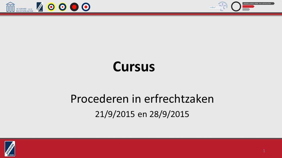 Cursus Procederen in erfrechtzaken 21/9/2015 en 28/9/2015 1