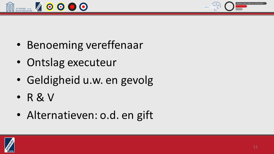 Benoeming vereffenaar Ontslag executeur Geldigheid u.w. en gevolg R & V Alternatieven: o.d. en gift 11