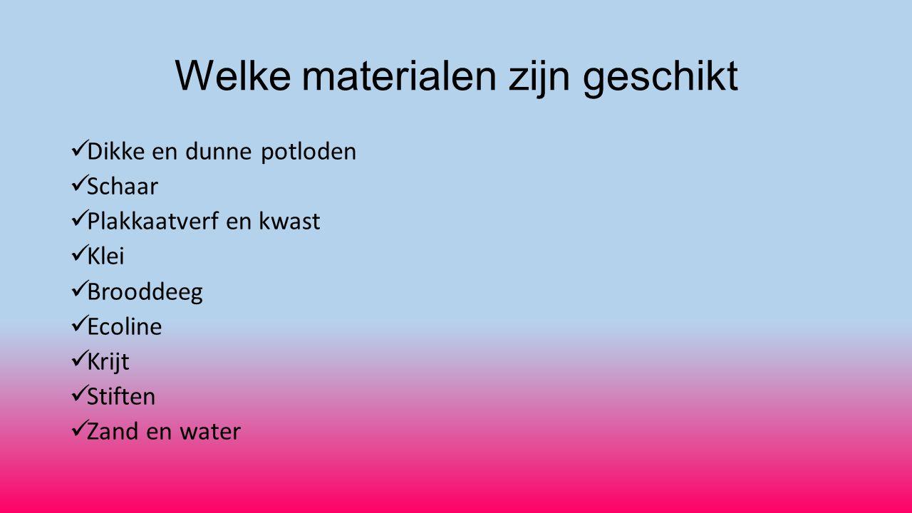 Welke materialen zijn geschikt Dikke en dunne potloden Schaar Plakkaatverf en kwast Klei Brooddeeg Ecoline Krijt Stiften Zand en water