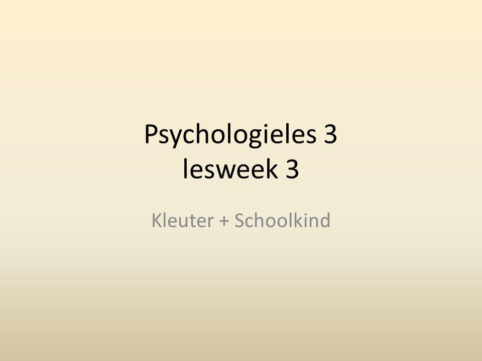 Psychologieles 3 lesweek 3 Kleuter + Schoolkind