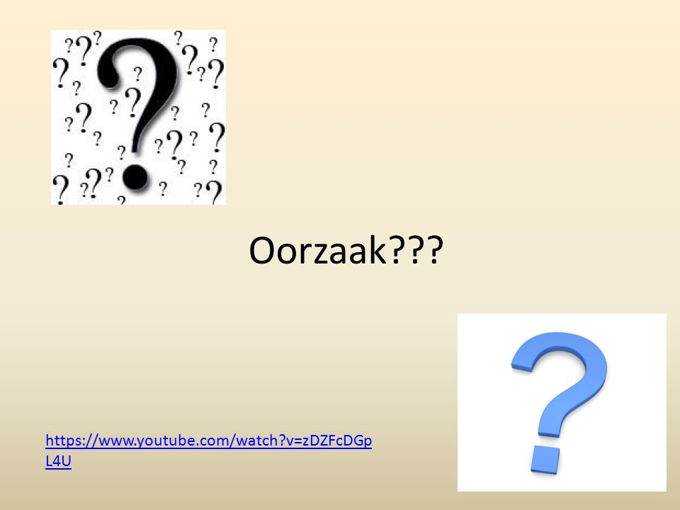 Oorzaak??? https://www.youtube.com/watch?v=zDZFcDGp L4U