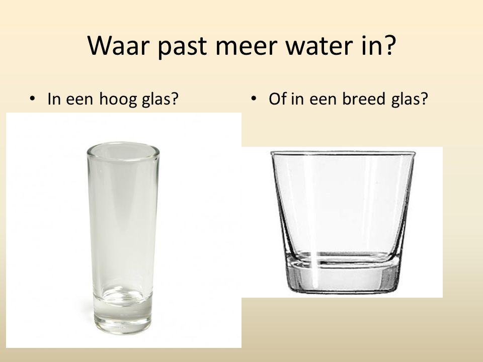 Waar past meer water in In een hoog glas Of in een breed glas