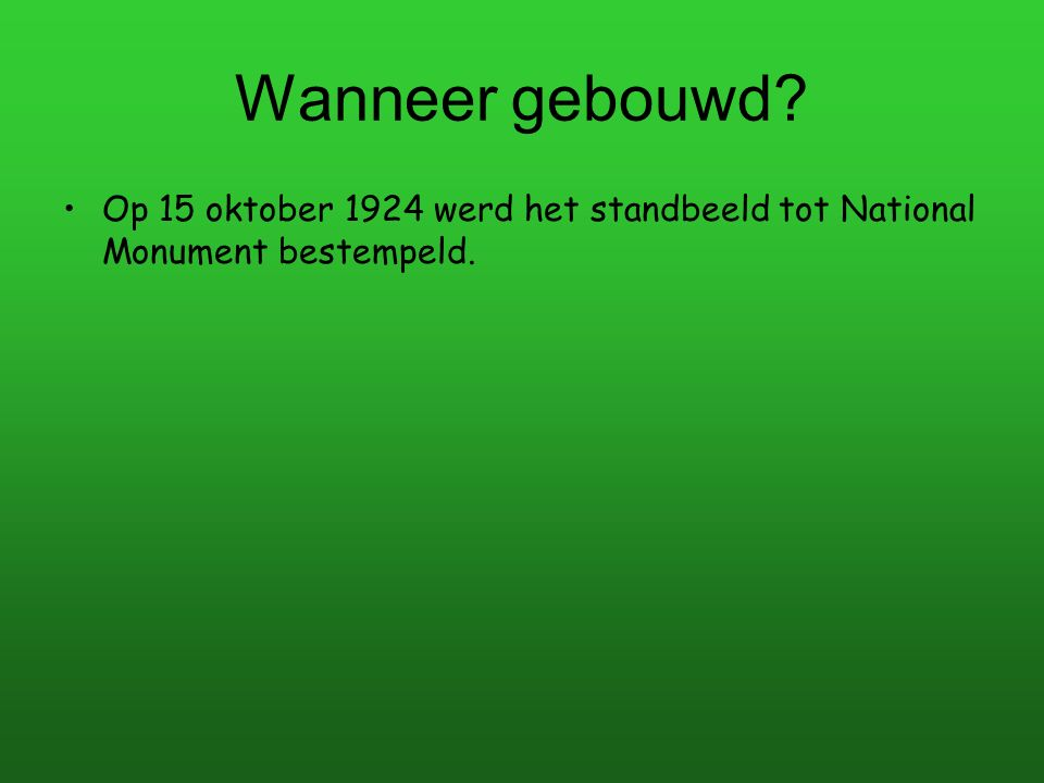 Wanneer gebouwd? Op 15 oktober 1924 werd het standbeeld tot National Monument bestempeld.