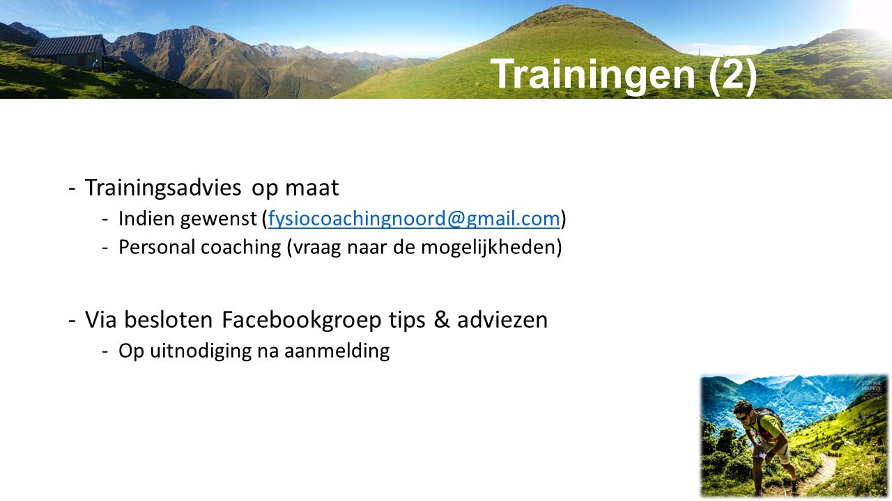 Trainingen (2) -Trainingsadvies op maat -Indien gewenst (fysiocoachingnoord@gmail.com)fysiocoachingnoord@gmail.com -Personal coaching (vraag naar de m
