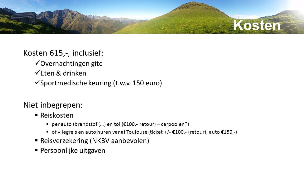 Kosten Kosten 615,-, inclusief: Overnachtingen gite Eten & drinken Sportmedische keuring (t.w.v. 150 euro) Niet inbegrepen:  Reiskosten  per auto (b