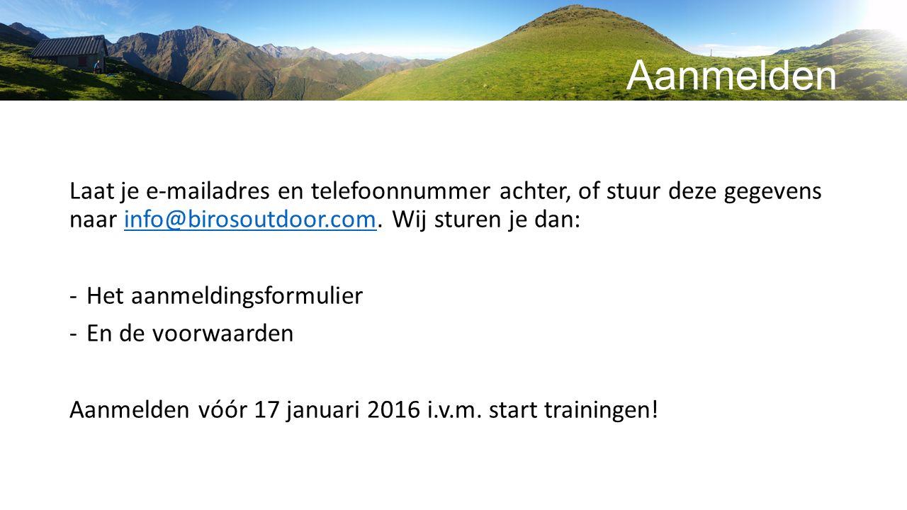 Aanmelden Laat je e-mailadres en telefoonnummer achter, of stuur deze gegevens naar info@birosoutdoor.com.