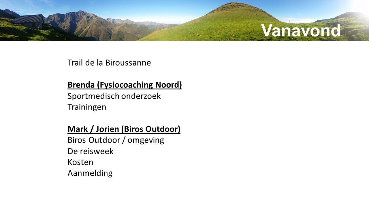 Trail de la Biroussanne Brenda (Fysiocoaching Noord) Sportmedisch onderzoek Trainingen Mark / Jorien (Biros Outdoor) Biros Outdoor / omgeving De reisweek Kosten Aanmelding Vanavond