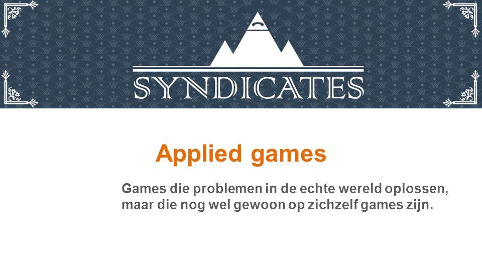 Applied games Games die problemen in de echte wereld oplossen, maar die nog wel gewoon op zichzelf games zijn.