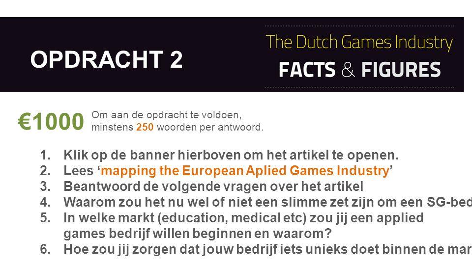 OPDRACHT 2 1.Klik op de banner hierboven om het artikel te openen. 2.Lees 'mapping the European Aplied Games Industry' 3.Beantwoord de volgende vragen