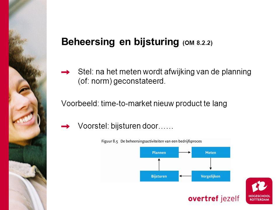 Beheersing en bijsturing (OM 8.2.2) Stel: na het meten wordt afwijking van de planning (of: norm) geconstateerd.